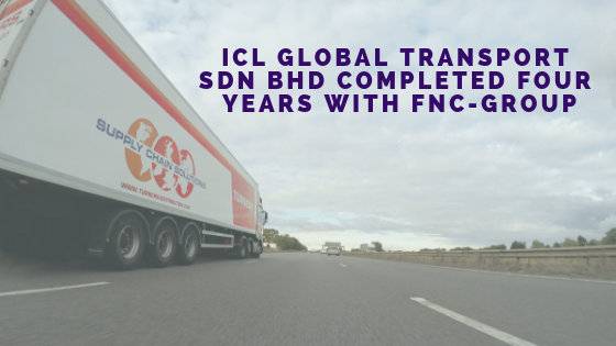 ICL GLOBAL TRANSPORT SDN BHD COMPLETED FOUR YEARS WITH FNC-GROUP…