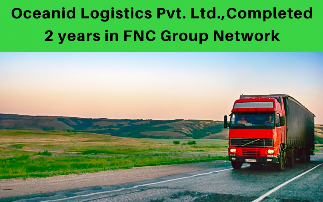 Oceanid Logistics Pvt. Ltd. completed 2 years in FNC Group Network…