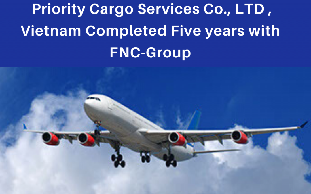 Priority Cargo Services Co., LTD Completed five years in FNC Group