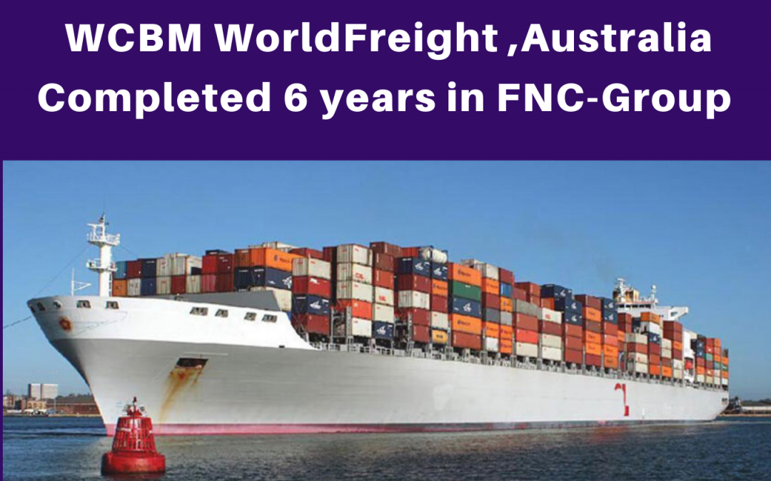 WCBM WorldFreight, Australia completed 6 years in the FNC group network.