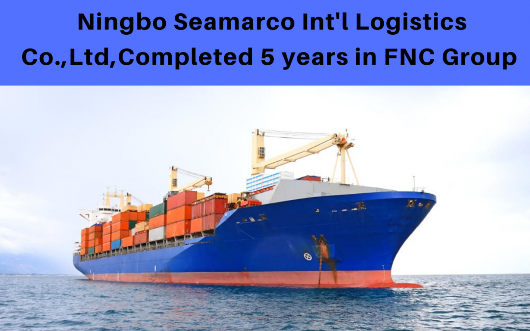 Ningbo Seamarco Int'l Logistics Co., Ltd completed 5 years in FNC Group.